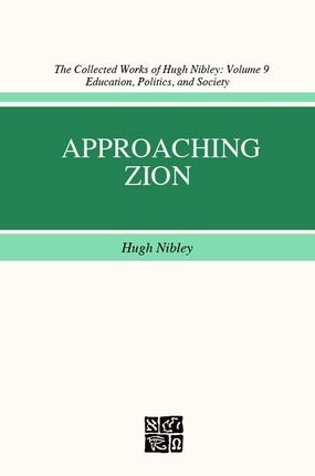 Approaching Zion - Vol 9 - Collected Works of Hugh Nibley, Nibley, Hugh