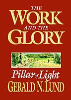 Pillar of Light - Vol 1 - Work and the Glory Work and the Glory - Vol 1 - Pillar of Light, Lund, Gerald N.