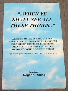 WHEN YE SHALL SEE ALL THESE THINGS, Young, Roger K. (compiler)