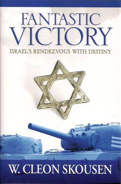 FANTASTIC VICTORY - Israel's Rendezvous with Destiny, Skousen, W. Cleon