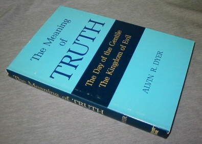 THE MEANING OF TRUTH -  The Day of the Gentile the Kingdom of Evil, Dyer, Alvin R.