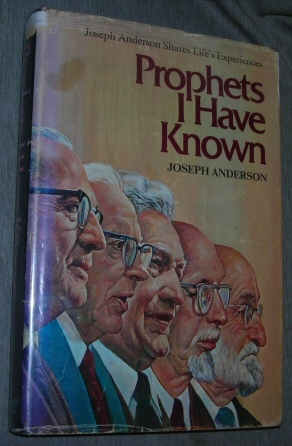 PROPHETS I HAVE KNOWN -  Joseph Anderson Shares Life's Experiences, Anderson, Joseph