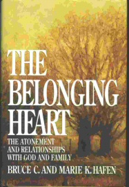 THE BELONGING HEART -  The Atonement and Relationships with God and Family, Hafen, Bruce C. and Hafen, Marie