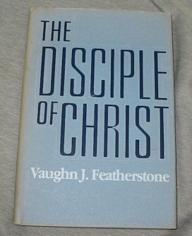 THE DISCIPLE OF CHRIST, Featherstone, Vaughn J.