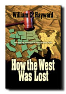 HOW THE WEST WAS LOST, Hayward, William C.