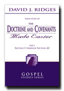 THE DOCTRINE AND COVENANTS MADE EASIER - PART 1 - Section 1 through 42, Ridges, David J.