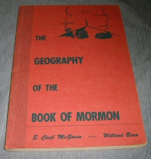 THE GEOGRAPHY OF THE BOOK OF MORMON Also Titled Book of Mormon Geography, McGavin, E. Cecil & Bean, Willard