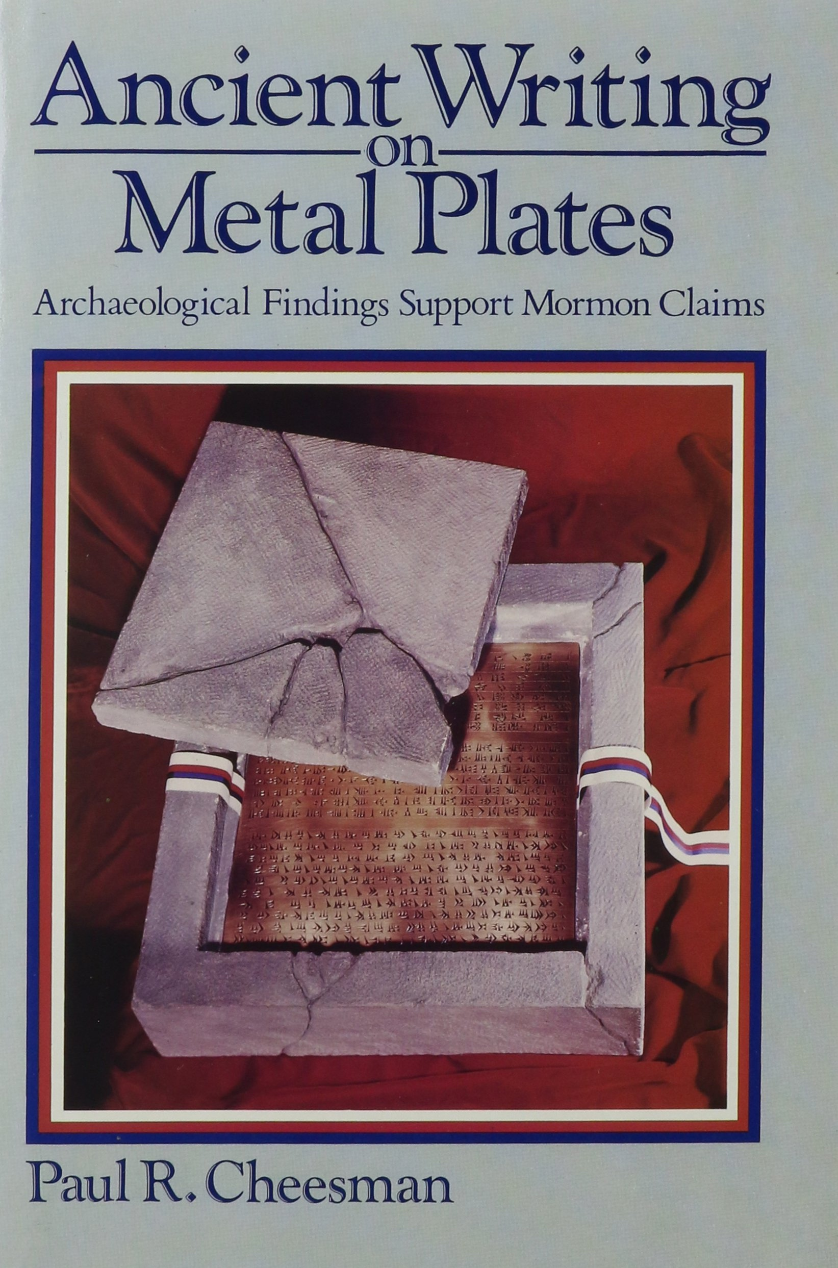 Ancient Writing on Metal Plates - Archaeological Findings Support Mormon Claims, Cheesman, Paul R.