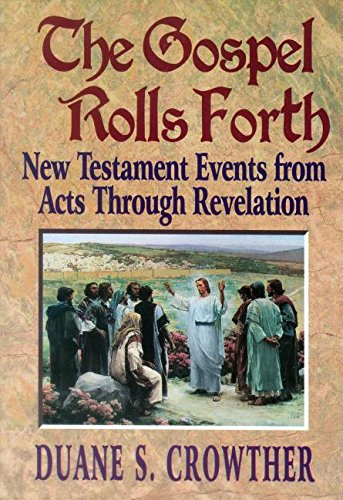 THE GOSPEL ROLLS FORTH - 353 New Testament Events from Acts through Revelation, Crowther, Duane S
