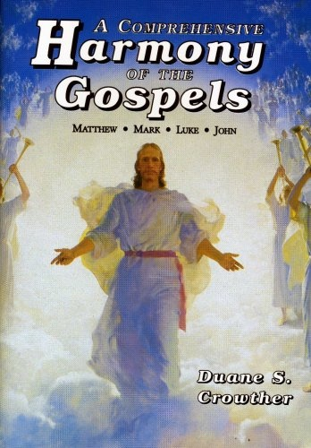 A COMPREHENSIVE HARMONY OF THE GOSPELS, Crowther, Duane S.