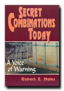 Secret Combinations Today - A Voice of Warning, Hales, Robert E.