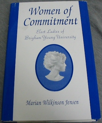 WOMEN OF COMMITMENT — Elect Ladies of Brigham Young University, Jensen, Marian Wilkinson
