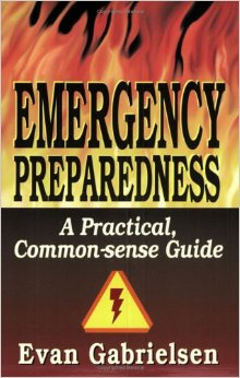 EMERGENCY PREPAREDNESS - A Practical, Common-Sense Guide, Gabrielsen, Evan