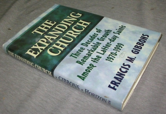 The Expanding Church - Three Decades of Remarkable Growth Among the Latter-Day Saints, 1970-1999, Gibbons, Francis M.