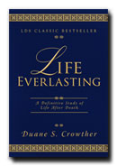 LIFE EVERLASTING -  A Definitive Study of Life after Death, Crowther, Duane S.