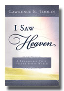 I SAW HEAVEN - A Remarkable Visit to the Spirit World A Remarkable Visit to the Spirit World, Tooley, Lawrence E.