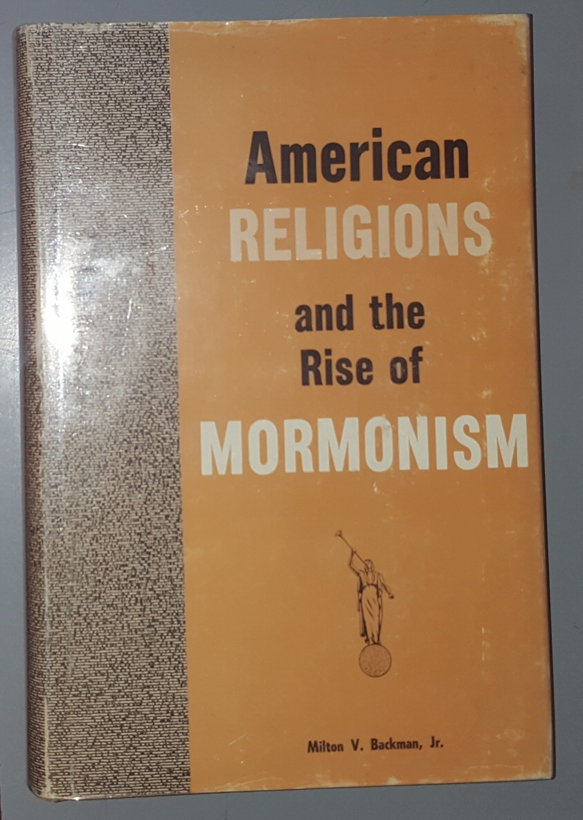 AMERICAN RELIGIONS AND THE RISE OF MORMONISM, Backman, Milton V. , Jr.