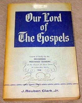 OUR LORD OF THE GOSPELS -  A Harmony of the Gospels, Clark, J. Reuben Jr.