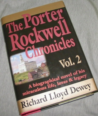 THE PORTER ROCKWELL CHRONICLES - VOL 2 -  A Biographical Novel of His Miraculous Life, Loves & Legacy, Dewey, Richard Lloyd