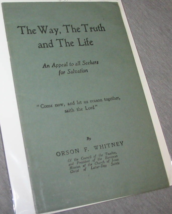 The Way, the Truth and the Life - An Appeal to all Seekers for Salvation, Whitney, Orson F.