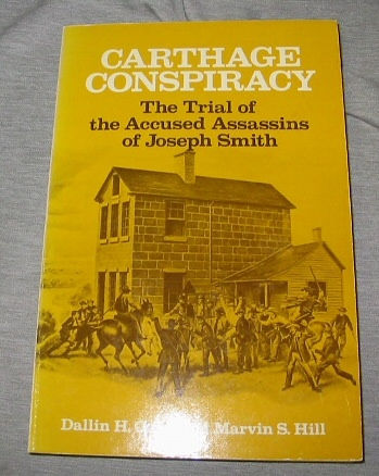 CARTHAGE CONSPIRACY - The Trial of the Accused Assassins of Joseph Smith, Oaks, Dallin H. and Hill, Marvin S.