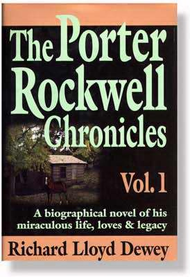 THE PORTER ROCKWELL CHRONICLES - VOL 1 -  A Biographical Novel of His Miraculous Life, Loves & Legacy, Dewey, Richard Lloyd