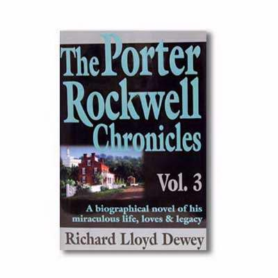 THE PORTER ROCKWELL CHRONICLES - VOL 3 -  A Biographical Novel of His Miraculous Life, Loves & Legacy, Dewey, Richard Lloyd