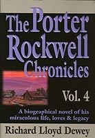 THE PORTER ROCKWELL CHRONICLES - VOL 4 -  A Biographical Novel of His Miraculous Life, Loves & Legacy, Dewey, Richard Lloyd