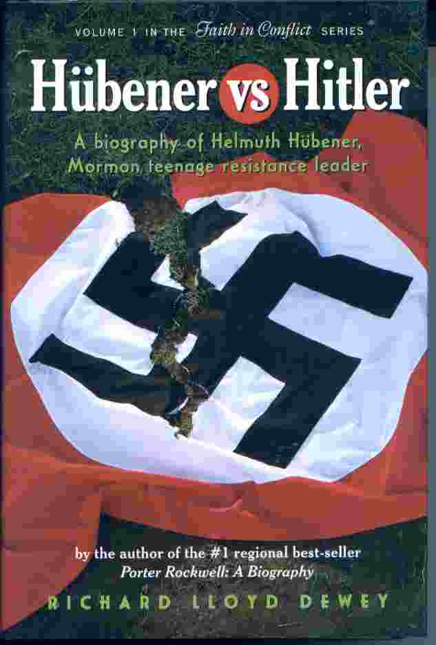 HUBENER VS HITLER - A Biography of Helmuth Hubener, Mormon Teenage Resistance Leader, Dewey, Richard Lloyd