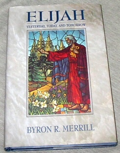 Elijah: Yesterday, Today, and Tomorrow, Merrill, Byron R.