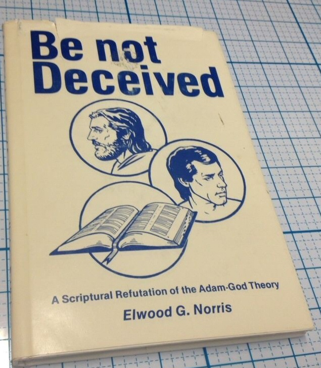 BE NOT DECEIVED;  A Spiritual Refutation of the Adam God Theory, Norris, Elwood G.