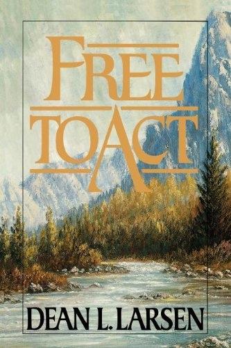 FREE TO ACT, Larsen, Dean L.