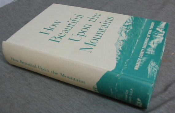 HOW BEAUTIFUL UPON THE MOUNTAINS -  A Centennial History of Wasatch County, Mortimer, Wm. James