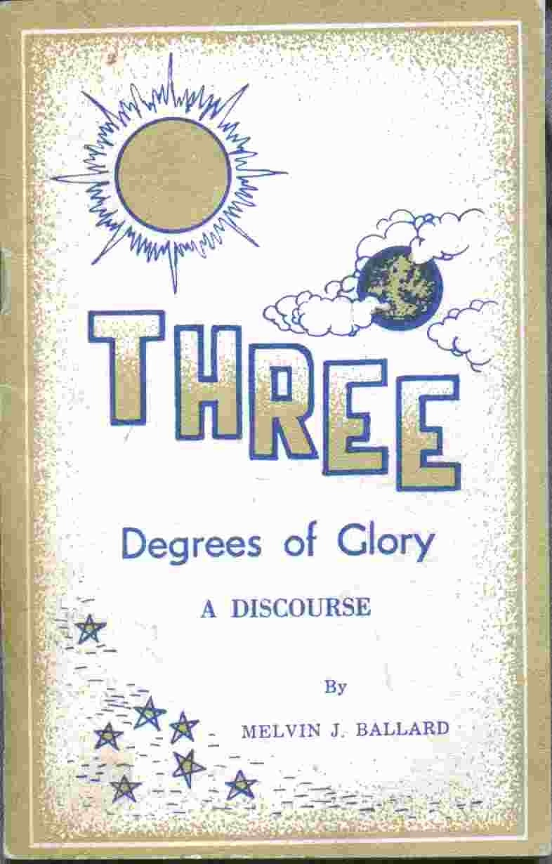 Three Degrees of Glory - A Discourse by Melvin J. Ballard, Ballard, Melvin J.