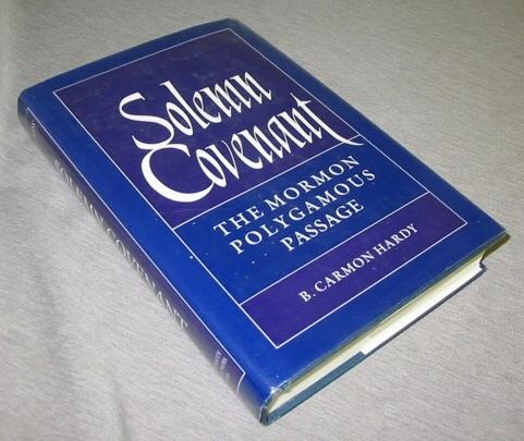 SOLEMN COVENANT -  The Mormon Polygamous Passage, Hardy, B. Carmon