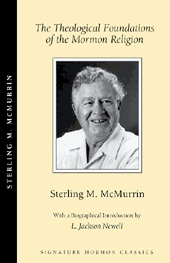 THE THEOLOGICAL FOUNDATIONS OF THE MORMON RELIGION -   And, the Philosophical Foundations of Mormon Theology, McMurrin, Sterling M.