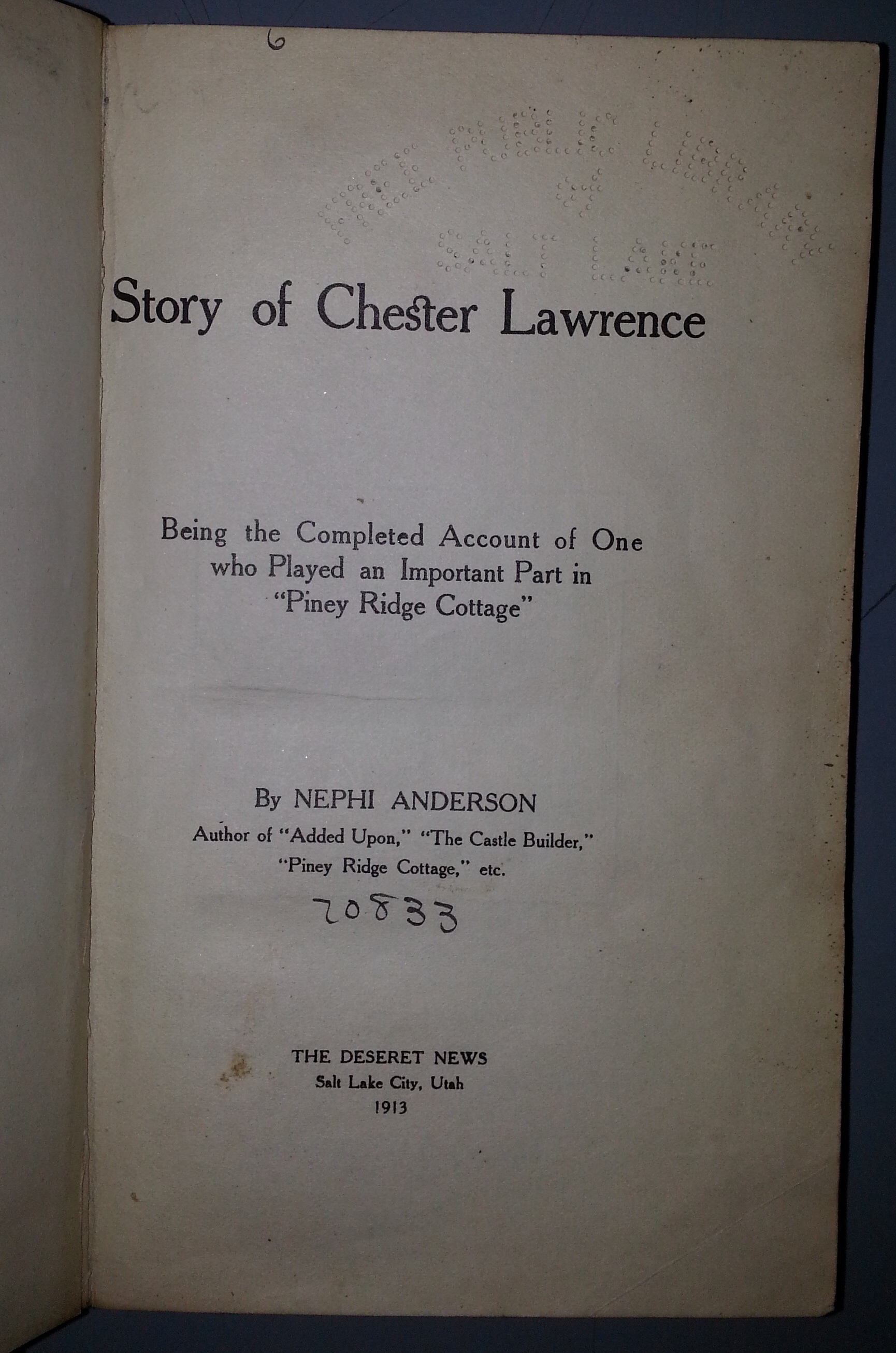 "STORY OF CHESTER LAWRENCE - Being the completed account of one who played an important part in ""Piney Ridge Cottage"""