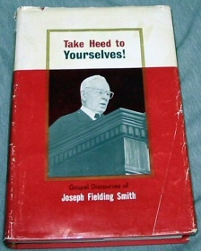 TAKE HEED TO YOURSELVES - Gospel Discourses of Joseph Fielding Smith, Smith, Joseph Fielding