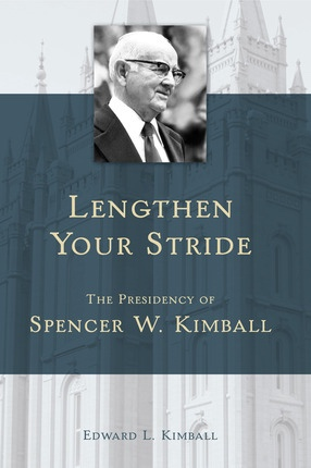 Image for Lengthen Your Stride - the Presidency of Spencer W. Kimball