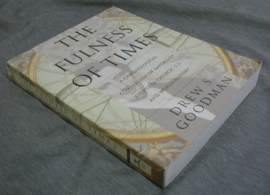 The Fulness of Times - A Comparative Chronology of Important Events in Church, U. S. and World History, Goodman, Drew S.