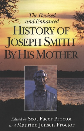 THE REVISED AND ENHANCED HISTORY OF JOSEPH SMITH BY HIS MOTHER, Smith, Lucy Mack and Proctor, Scot F. (editor) and Proctor, Maurine J. (editor)