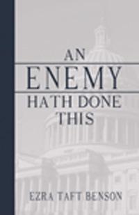 An Enemy Hath Done This, Benson, Ezra Taft