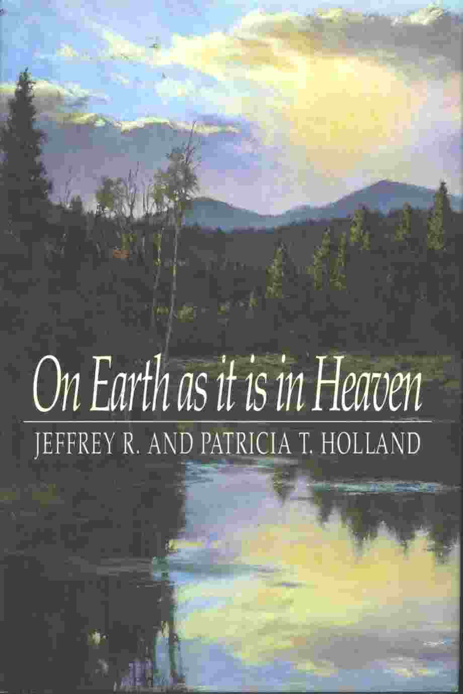 ON EARTH AS IT IS IN HEAVEN, Holland, Jeffrey R. ; Holland, Patricia T.