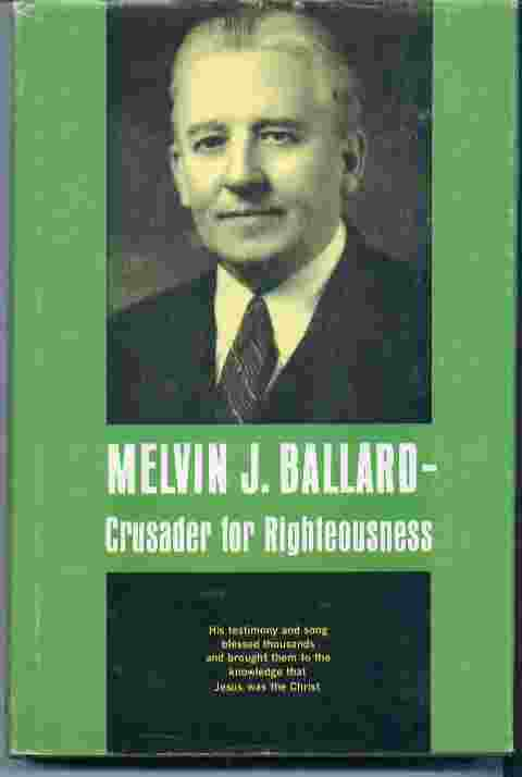 MELVIN J. BALLARD - Crusader for Righteousness, Ballard, Melvin R.