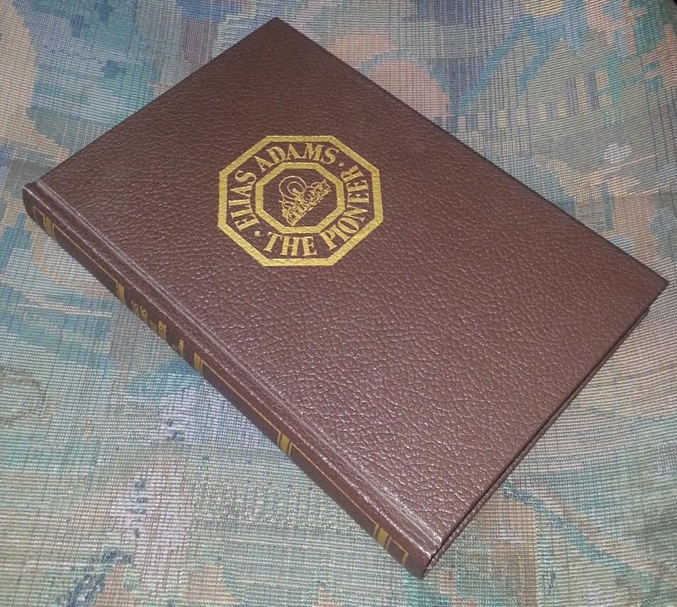 ANCESTORS AND DESCENDANTS ELIAS ADAMS: THE PIONEER 600-1930, Adams, Frank D. & Bonnie Adams Kesler