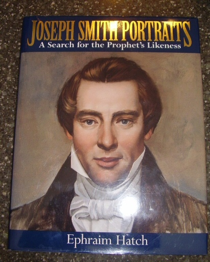 JOSEPH SMITH PORTRAITS -   IN SEARCH OF THE PROPHET'S LIKENESS, Hatch, Ephraim