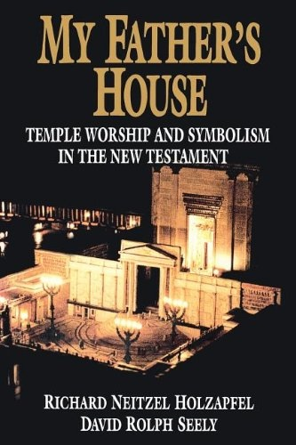 Image for MY FATHER'S HOUSE:   Temple Worship and Symbolism in the New Testament