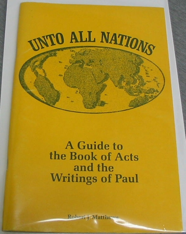 Unto all Nations - A Guide to the Book of Acts and the Writings of Paul, Matthews, Robert J