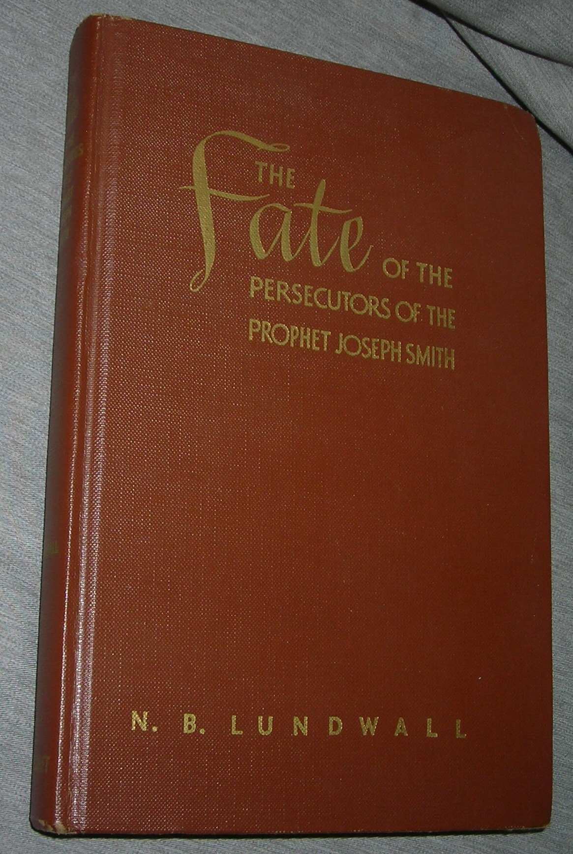THE FATE OF THE PERSECUTORS OF THE PROPHET JOSEPH SMITH, Lundwall, N. B. (compiled by)