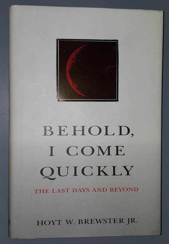 BEHOLD, I COME QUICKLY -   The Last Days and Beyond, Brewster, Hoyt W. Jr.